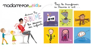 Madame Pop and Kids sublime les dessins de vos enfants