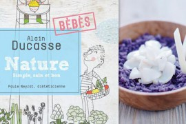 La cuisine nature pour bébé par le chef Alain Ducasse