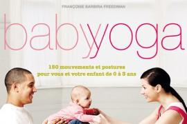 Baby Yoga : Le livre pour pratiquer le yoga avec son bébé